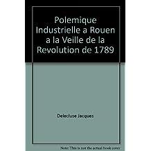 Polemique Industrielle a Rouen a la Veille de la Revolution de 17