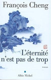 L'éternité n'est pas de trop : roman, Cheng, François