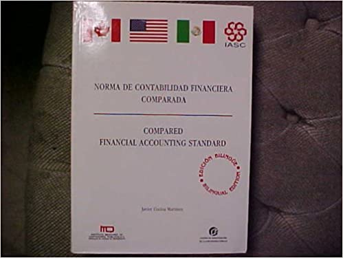 Compared Financial Accounting Standard/ Norma De Contabilidad Financiera Comparada: Javier C. Martinez: 9789686037807: Amazon.com: Books