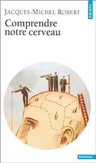 Comprendre notre cerveau par Jacques-Michel Robert
