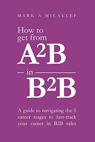 How to get from A2B in B2B: A Guide to Navigating the 5 Career Stages to Fast-Track your Career in B2B Sales
