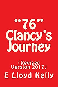 """76"" Clancy's Journey: (Revised Version 2017)"