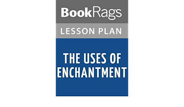 Amazon lesson plan the uses of enchantment the meaning and amazon lesson plan the uses of enchantment the meaning and importance of fairy tales by bruno bettelheim ebook bookrags kindle store fandeluxe Image collections