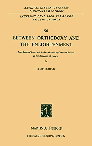 Between Orthodoxy and the Enlightenment: Jean-Robert Chouet and the Introduction of Cartesian Science in the Academy of Geneva (International Archives ... internationales d'histoire des idées)