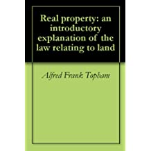 Real property: an introductory explanation of the law relating to land