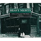 Heavy Nights: The North & East v. 2: History of Newcastle's Public Houses