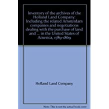 Inventory of the archives of the Holland Land Company: Including the related Amsterdam companies and negotiations dealing with the purchase of land and ... in the United States of America, 1789-1869
