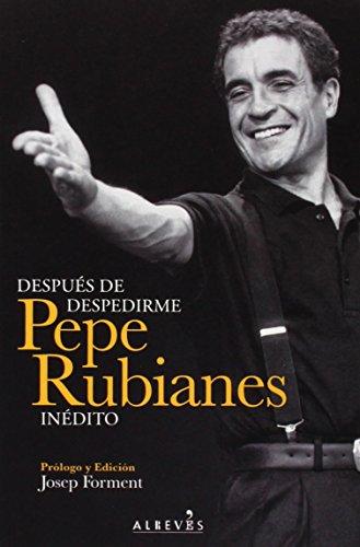 Descargar Libro Después De Despedirme ) Pepe Rubianes Alegret