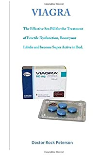Viagra: The Effective Sex Pill for the Treatment of Erectile Dysfunction, Boost your Libido