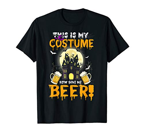 This Is My Costume Now Give Me A Beer Tshirt Funny Halloween -