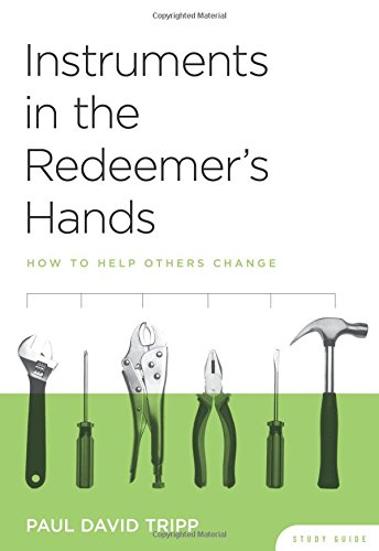 Instruments in the Redeemer's Hands Study Guide - How to Help Others Change ()