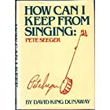 How Can I Keep from Singing, David K. Dunaway, 0070181500