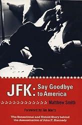 JFK: Say Goodbye to America by Matthew Smith (2004-03-04)