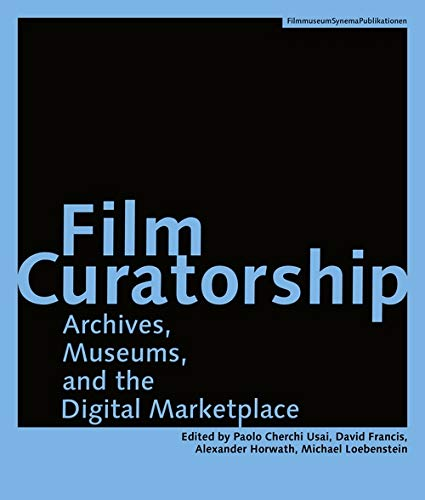 Film Curatorship: Archives, Museums, and the Digital...