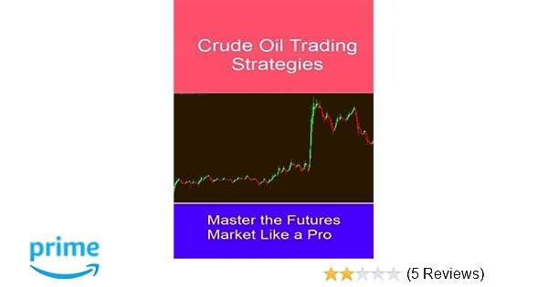 Amazon.com: Crude Oil Trading Strategies: Master the Futures ...
