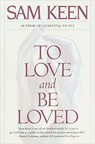 To Love and Be Loved: Sam Keen: 9780553375282: Amazon com: Books
