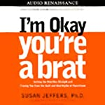 I'm Okay, You're a Brat | Susan Jeffers Ph.D.