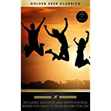 50 Classic Self-Help And Motivational Books You Have To Read Before You Die (Golden Deer Classics)