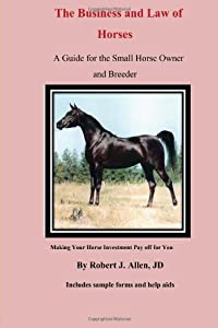 The Business and Law of Horses: A Guide for the Small Horse Owner and Breeder from CreateSpace Independent Publishing Platform