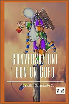 Conversazioni Con Un Gufo: Intuizioni E Cuori Sull' Amore, La Spiritualità E L' Unità por Cristian Sarmiento Gratis