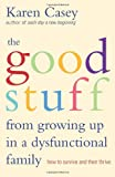 The Good Stuff from Growing up in a Dysfunctional Family, Karen Casey, 1573245968