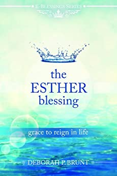 The Esther Blessing: Grace to Reign in Life (E-Blessings Series Book 2) by [Brunt, Deborah]
