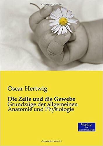 Die Zelle und die Gewebe: Grundzüge der allgemeinen Anatomie und ...