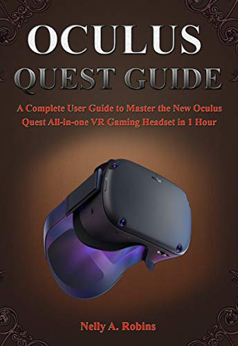 OCULUS QUEST GUIDE: A Complete User Guide to Master the New Oculus Quest All-in-one VR Gaming Headset in 1 Hour