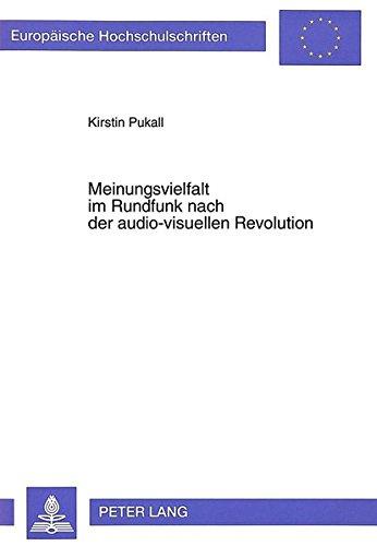 Meinungsvielfalt im Rundfunk nach der audio-visuellen Revolution: Verfassungs-, wettbewerbs- und europarechtliche Aspekte (Europäische Hochschulschriften Recht) (German Edition)