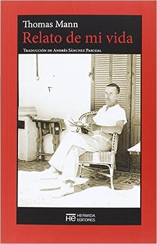Relato de mi vida: El último año de mi padre El Jardín de Epicuro: Amazon.es: Mann, Thomas, Mann, Erika, Sánchez Pascual, Andrés: Libros