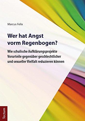 Wer hat Angst vorm Regenbogen?: Wie schulische Aufklärungsprojekte Vorurteile gegenüber geschlechtlicher und sexueller Vielfalt reduzieren können
