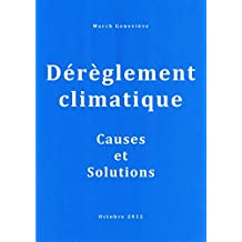 DEREGLEMENT CLIMATIQUE – Causes et Solutions (French Edition)