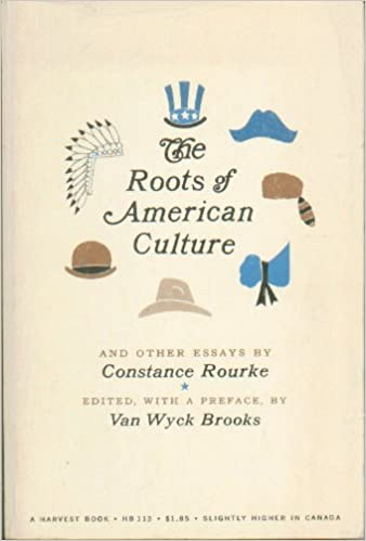 com roots of american culture and other essays  com roots of american culture and other essays 9780313223181 constance rourke books