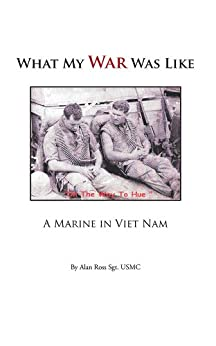 What My War Was Like: A Marine in Viet Nam by [Ross Sgt. USMC, Alan]