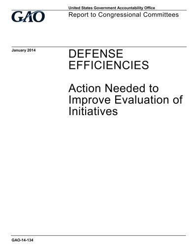 Download Defense efficiencies :action needed to improve evaluation of initiatives : report to congressional committees. PDF