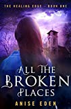 All the Broken Places (The Healing Edge Book 1)