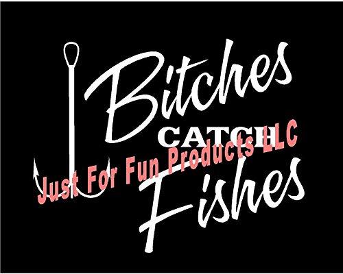 Just For Fun 6 x 4.75 Bitches Catch Fishes Hook Girl Fishing Vinyl Die Cut Decal Bumper Sticker, Windows, Cars, Trucks, laptops, etc ()