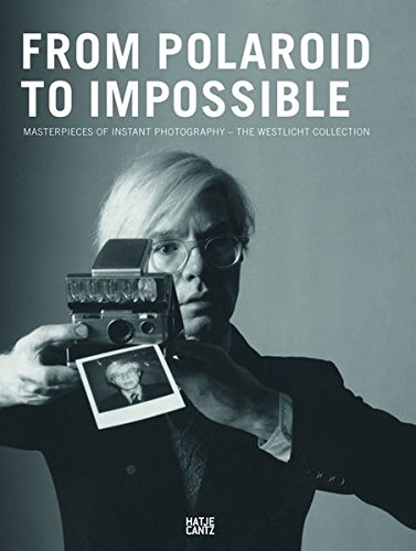 Download From Polaroid to Impossible: Masterpieces of Instant Photography, The WestLicht Collection pdf