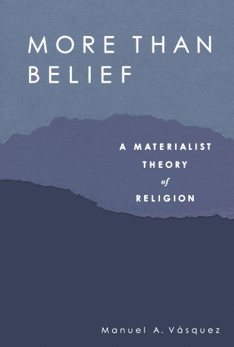 More Than Belief: A Materialist Theory of Religion