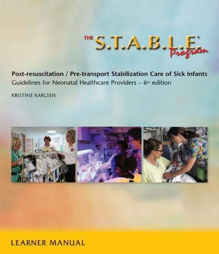 The S.T.A.B.L.E. Program: Pre-Transport /Post-Resuscitation Stabilization Care for Sick Infants, Guidelines for Neonatal Healthcare Providers (Karlsen, Pre-Transport / Post-Resuscition Stabilization)