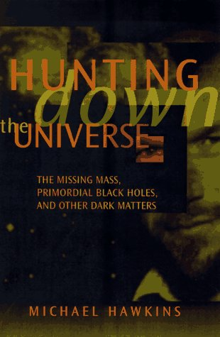 Hunting Down the Universe: The Missing Mass, Primordial Black Holes, and Other Dark Matters
