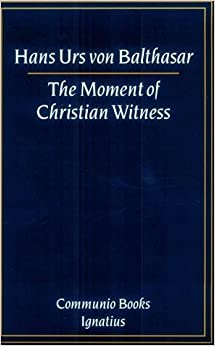 The Moment of Christian Witness (Communio Books) by Hans Urs von Balthasar (1994-11-01)