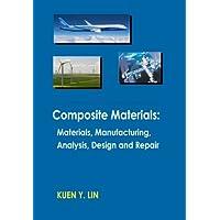 Composite Materials: Materials, Manufacturing, Analysis, Design and Repair