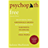 Psychopath Free (Expanded Edition): Recovering from Emotionally Abusive Relationships With Narcissists, Sociopaths,and Other Toxic People