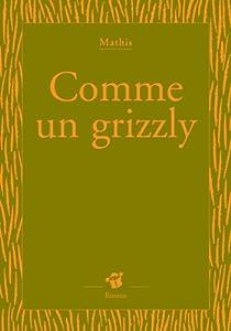 """Afficher """"Comme un grizzly"""""""
