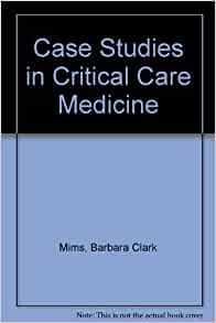 critical care case studies The patient that was selected for the critical care case study was admitted to the cardiac care unit (ccu) with an extensive medical history, including atrial.