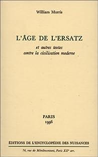 L'âge de l'ersatz et autres textes contre la civilisation moderne par William Morris