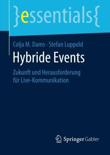 Hybride Events: Zukunft und Herausforderung für Live-Kommunikation (essentials) Taschenbuch – 13. Februar 2016 Colja M. Dams Stefan Luppold Springer Gabler 3658126000