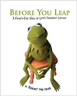 Before You Leap A Frogs Eye View Of Lifes Greatest Lessons