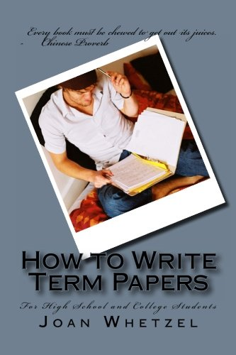 How to Write Term Papers, for High School and College Students
